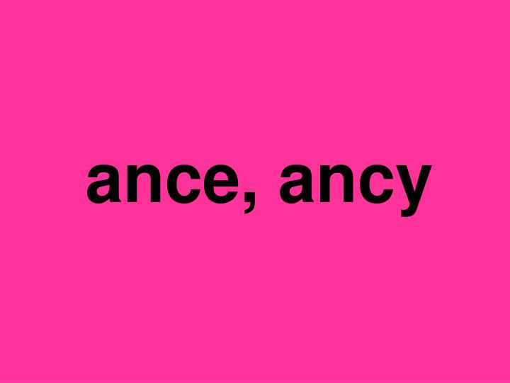 ance, ancy