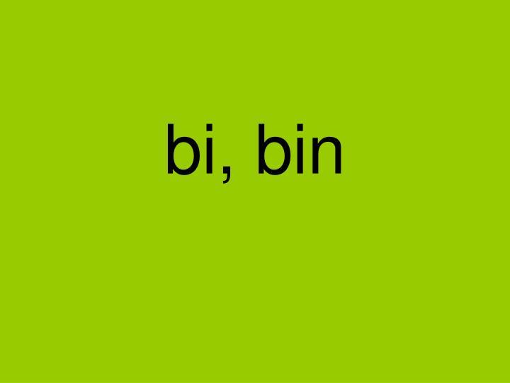 bi, bin