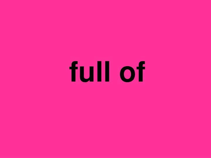full of