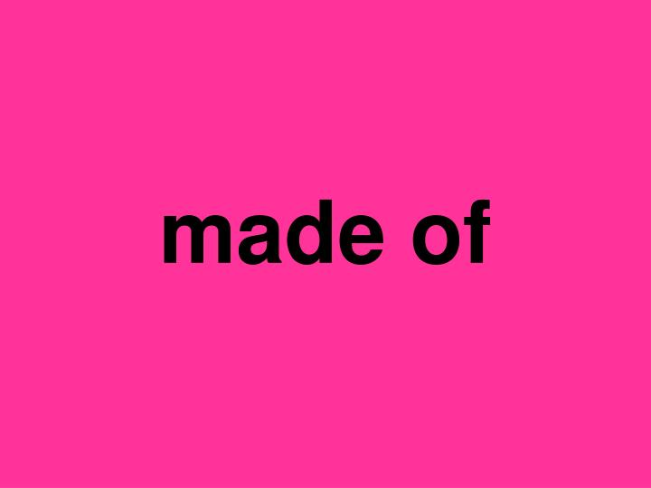 made of