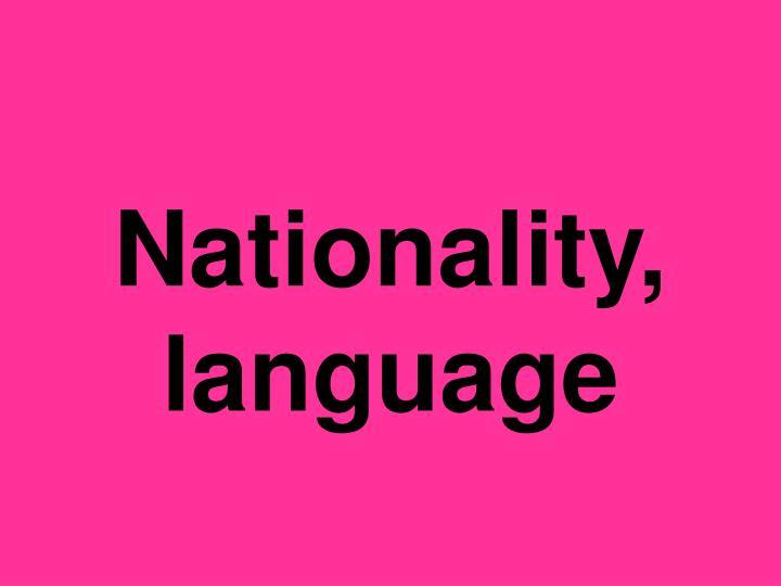 Nationality, language