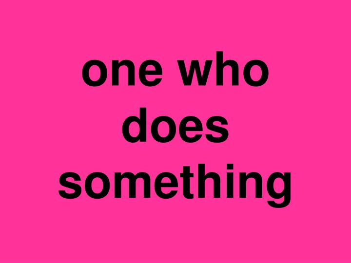 one who does something