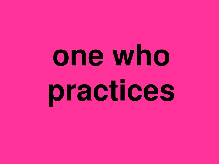 one who practices