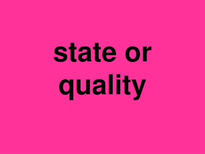 state or quality