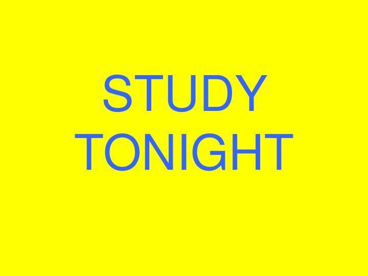 STUDY TONIGHT