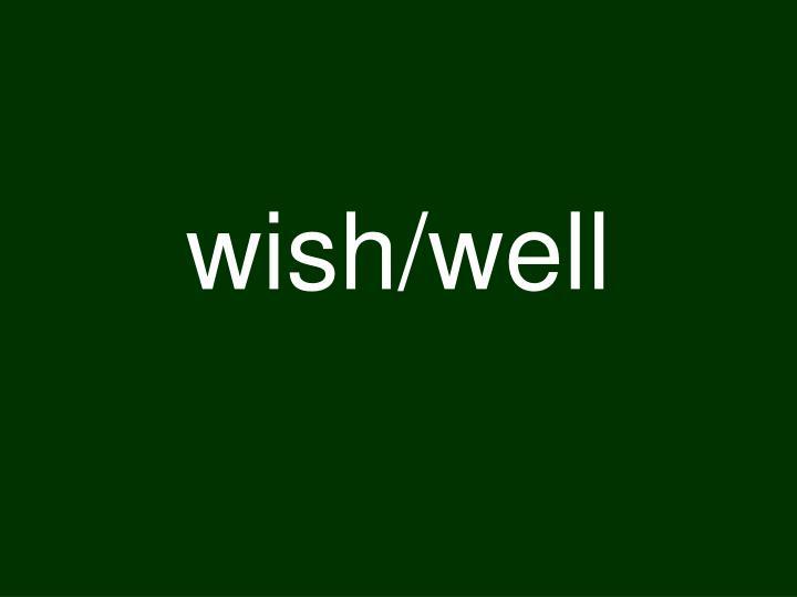 wish/well