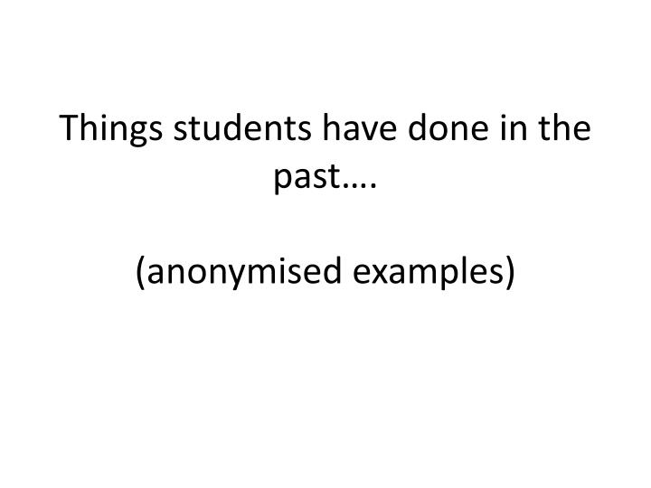 Things students have done in the past….