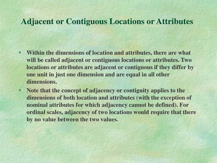 Adjacent or Contiguous Locations or Attributes