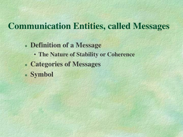 Communication Entities, called Messages