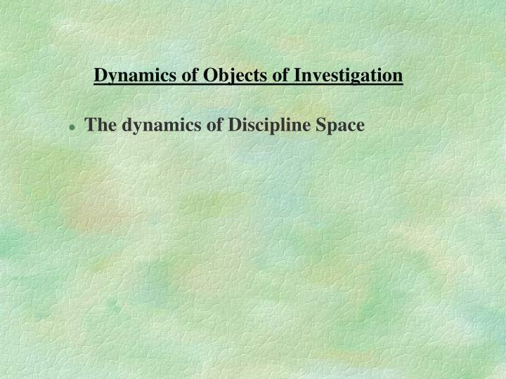 Dynamics of Objects of Investigation