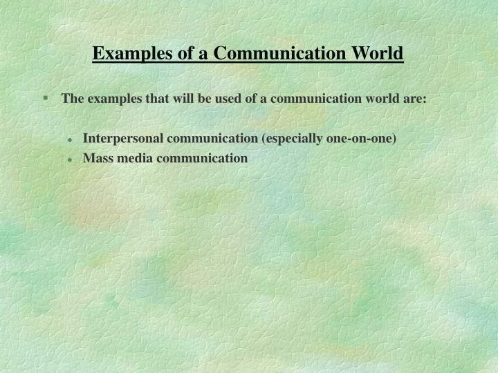 Examples of a Communication World