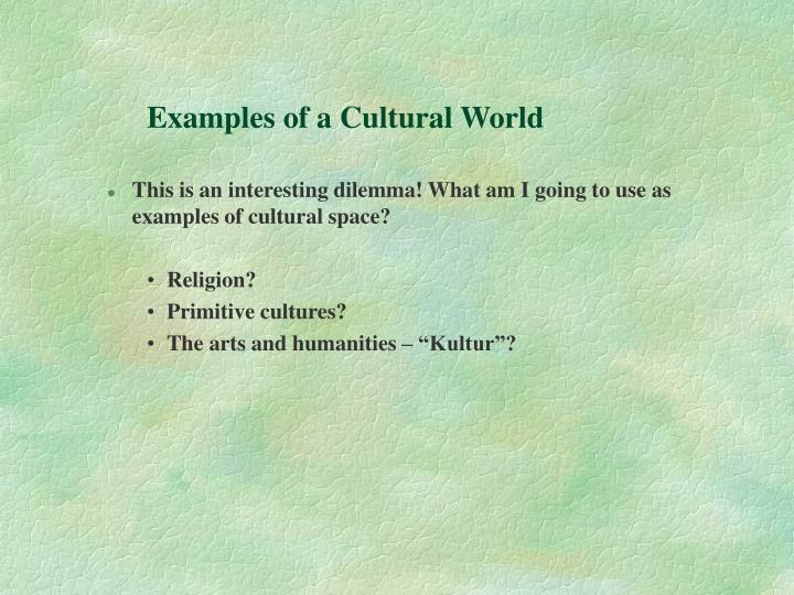 Examples of a Cultural World