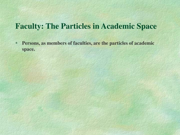 Faculty: The Particles in Academic Space