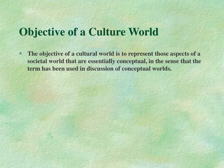 Objective of a Culture World