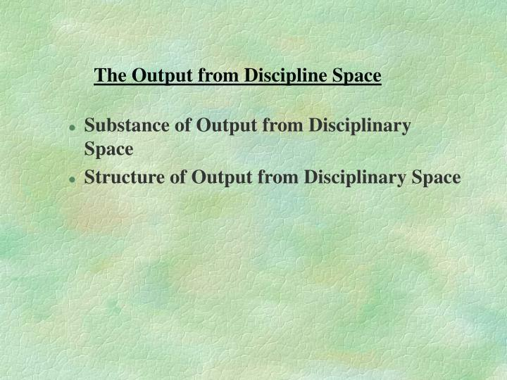 The Output from Discipline Space