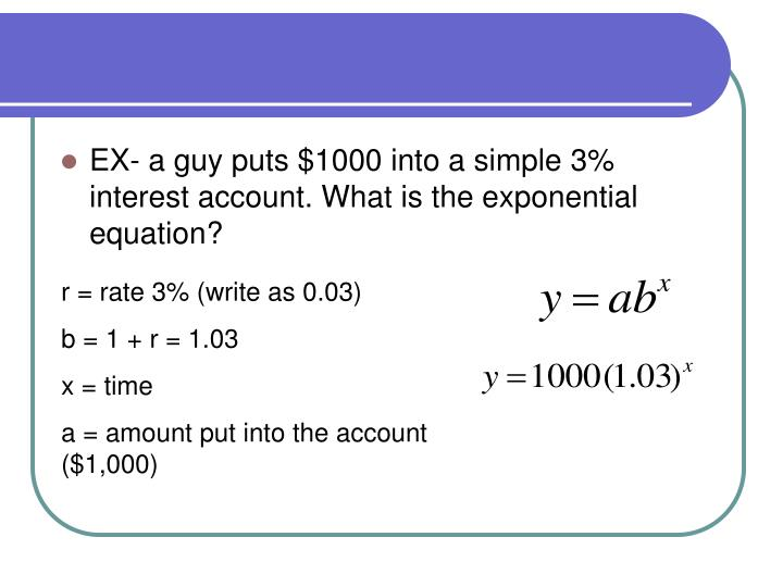 EX- a guy puts $1000 into a simple 3% interest account. What is the exponential equation?