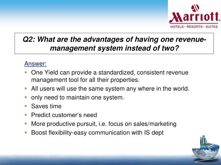 Q2: What are the advantages of having one revenue-management system instead of two?