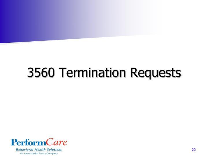 3560 Termination Requests