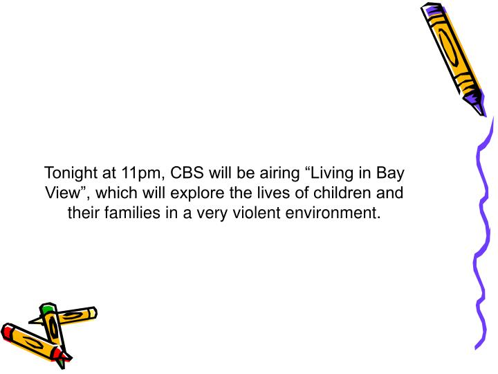 """Tonight at 11pm, CBS will be airing """"Living in Bay View"""", which will explore the lives of children and their families in a very violent environment."""