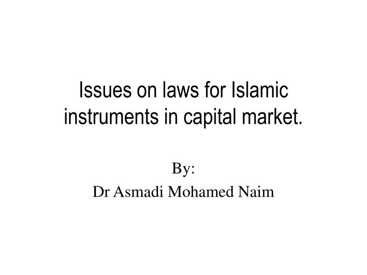 issues on laws for islamic instruments in capital market