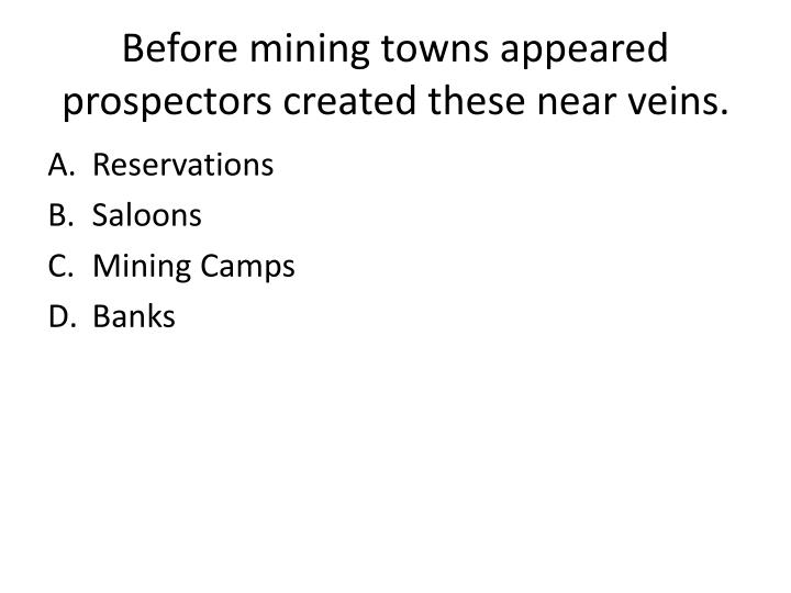 Before mining towns appeared prospectors created these near veins.