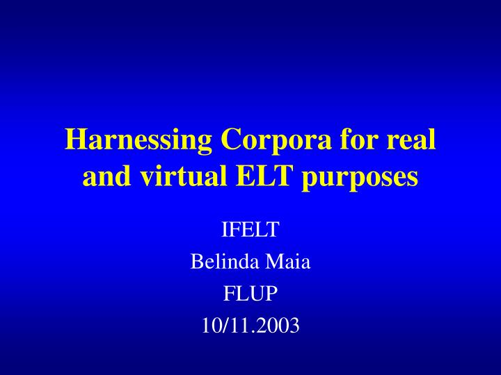 harnessing corpora for real and virtual elt purposes