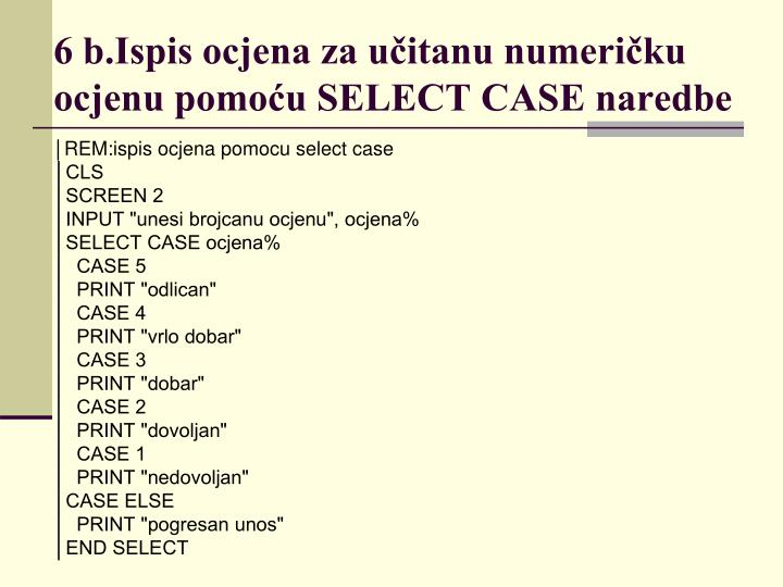 6 b.Ispis ocjena za učitanu numeričku ocjenu pomoću SELECT CASE naredbe