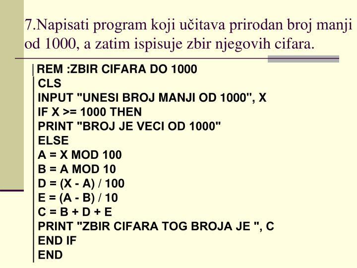 7.Napisati program koji učitava prirodan broj manji od 1000, a zatim ispisuje zbir njegovih cifara.