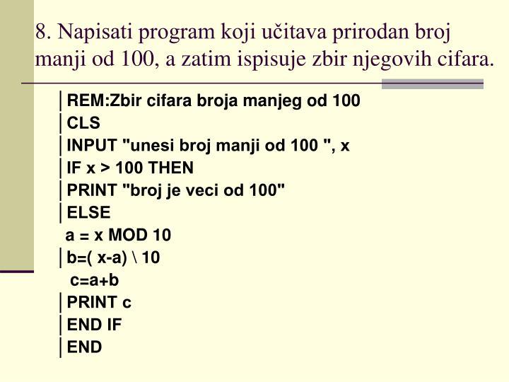 8. Napisati program koji učitava prirodan broj manji od 100, a zatim ispisuje zbir njegovih cifara.