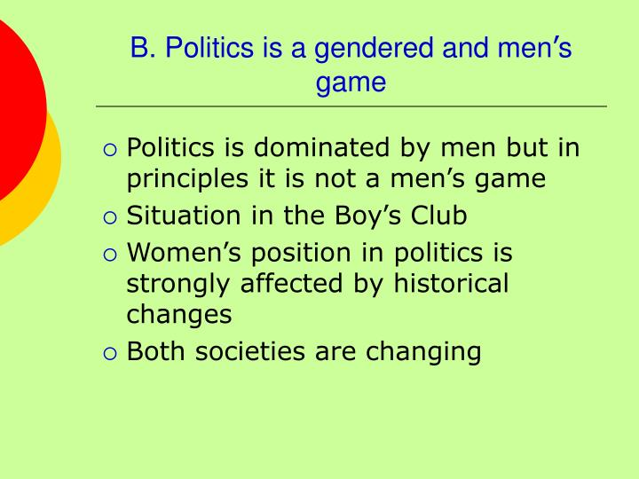 B. Politics is a gendered and men