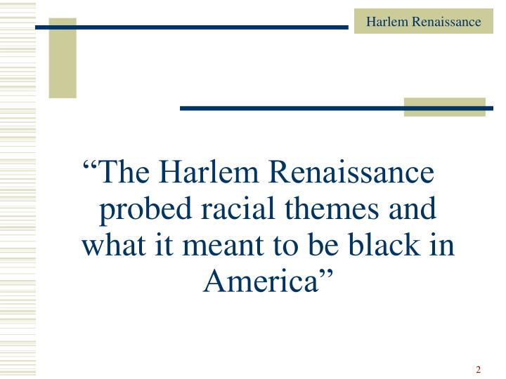 """""""The Harlem Renaissance probed racial themes and what it meant to be black in America"""""""