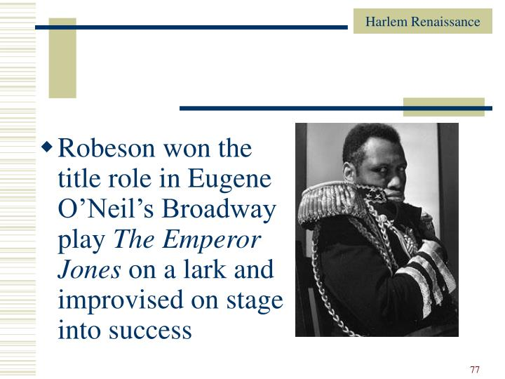 Robeson won the title role in Eugene O'Neil's Broadway play