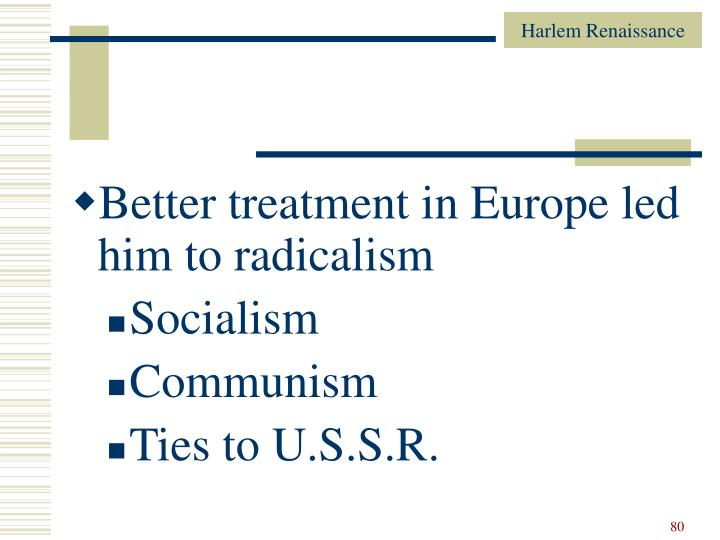 Better treatment in Europe led him to radicalism