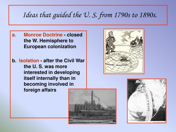 Ideas that guided the U. S. from 1790s to 1890s.