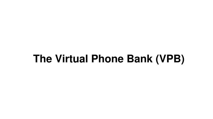 The Virtual Phone Bank (VPB)