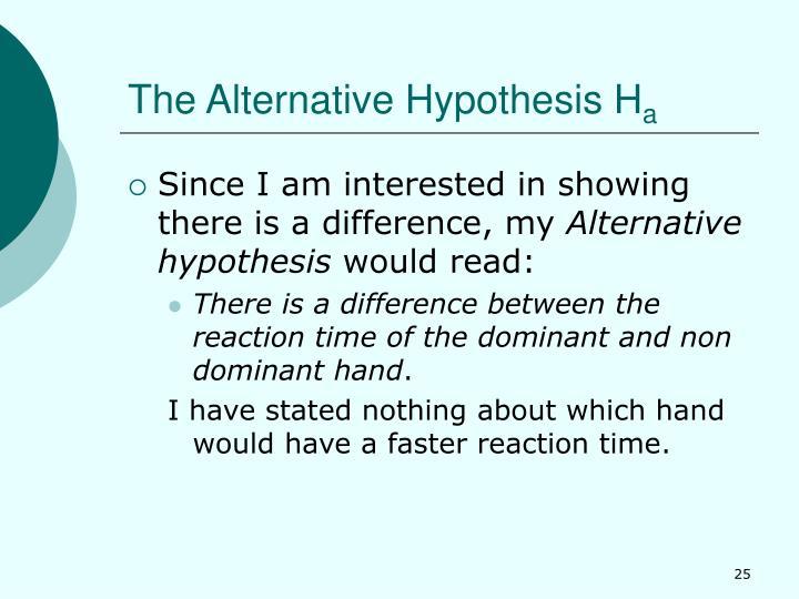 The Alternative Hypothesis H
