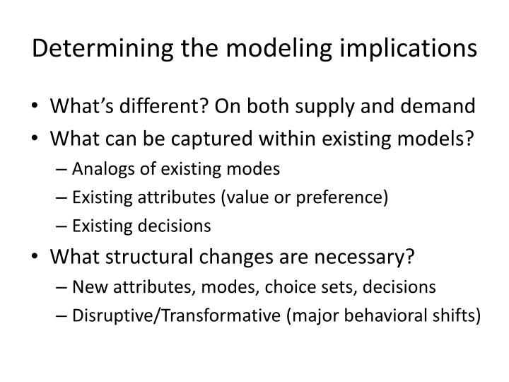 Determining the modeling implications