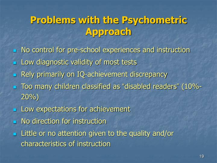 Problems with the Psychometric  Approach