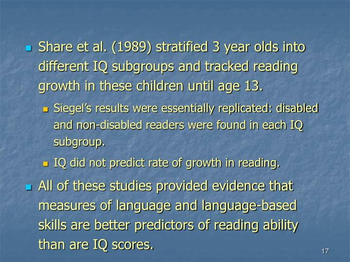 Share et al. (1989) stratified 3 year olds into different IQ subgroups and tracked reading growth in these children until age 13.