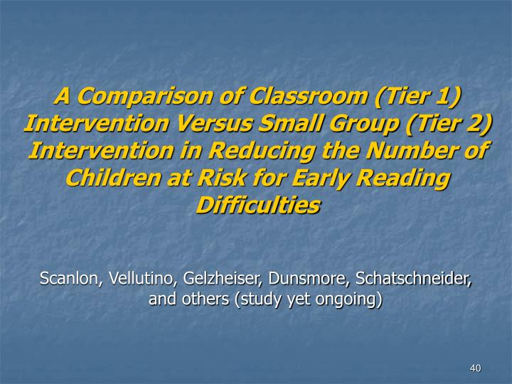 A Comparison of Classroom (Tier 1) Intervention Versus Small Group (Tier 2) Intervention in Reducing the Number of Children at Risk for Early Reading Difficulties