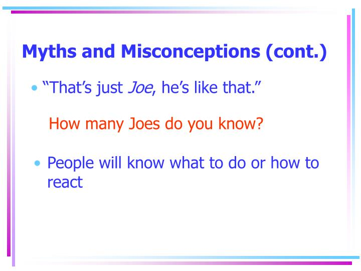 Myths and Misconceptions (cont.)