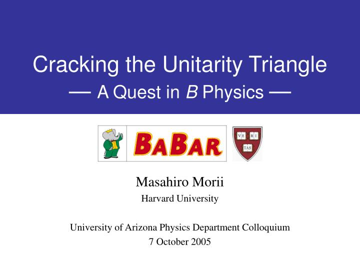 Cracking the unitarity triangle a quest in b physics