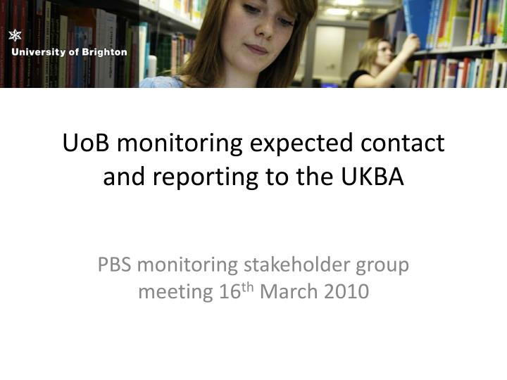 UoB monitoring expected contact and reporting to the UKBA