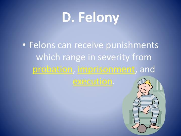 D. Felony