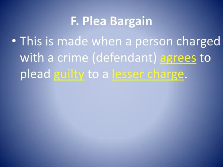F. Plea Bargain