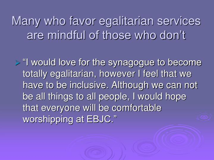 Many who favor egalitarian services are mindful of those who don't