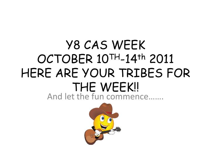 Y8 cas week october 10 th 14 th 2011 here are your tribes for the week
