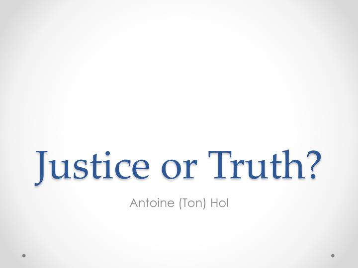j ustice or truth