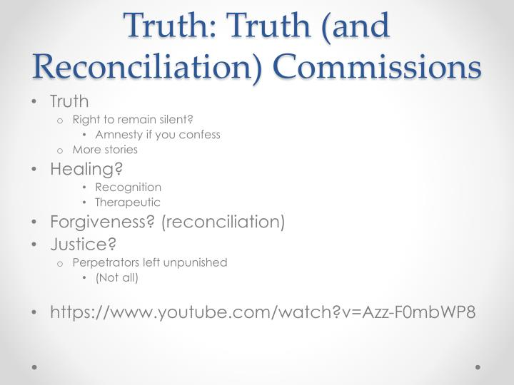 Truth: Truth (and Reconciliation) Commissions