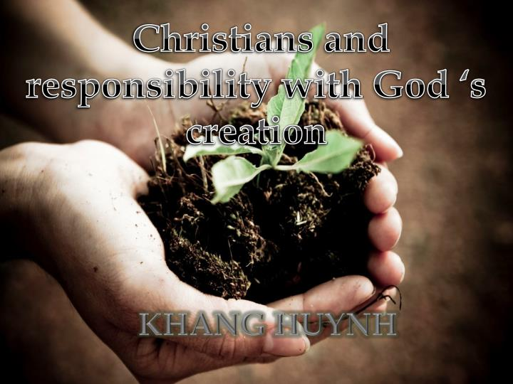 Christians and responsibility with God 's creation